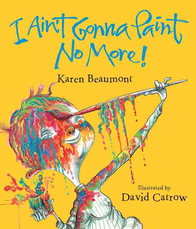 I Ain't Gonna Paint No More! By Beaumont, Karen/ Catrow, David (ILT)