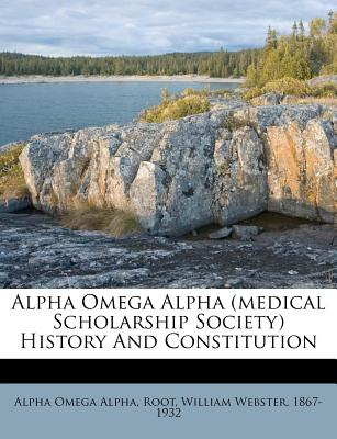 Nabu Press Alpha Omega Alpha (Medical Scholarship Society) History and Constitution by Alpha, Alpha Omega/ Root, William Webster 1867 [Pape at Sears.com